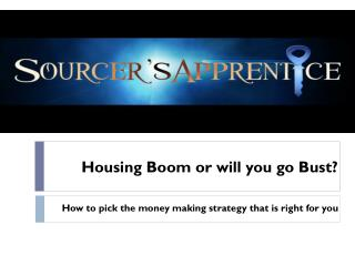 Housing Boom or will you go Bust?