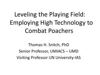 Leveling the Playing Field:    Employing High Technology to Combat Poachers