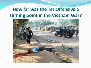 How far was the  Tet  Offensive a turning point in the Vietnam War?