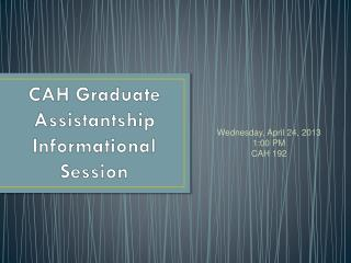 CAH  Graduate Assistantship Informational Session