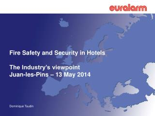 Fire Safety and Security in Hotels The Industry's viewpoint Juan-les-Pins – 13 May 2014