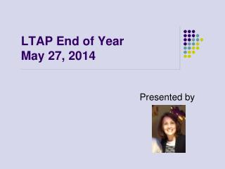 LTAP End of Year   May 27, 2014