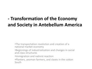 - Transformation of the Economy       and Society in Antebellum America