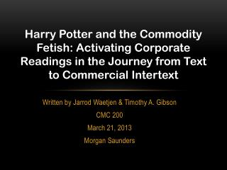 Written by Jarrod  Waetjen  & Timothy A. Gibson CMC 200 March 21, 2013 Morgan Saunders