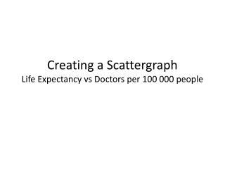 Creating a  Scattergraph Life Expectancy  vs  Doctors per 100 000 people