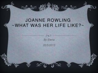 Joanne Rowling ~What was her life like?~