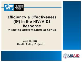 Efficiency & Effectiveness (E 2 ) in the HIV/AIDS Response Involving  Implementers  in Kenya