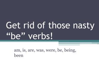 "Get rid of those nasty ""be"" verbs!"