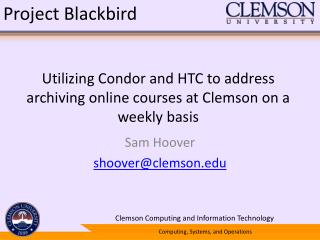 Utilizing Condor and HTC to address archiving online courses at Clemson on a weekly basis