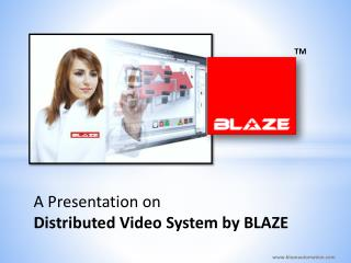 A Presentation on  Distributed Video System by BLAZE