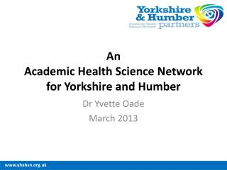 An Academic Health Science Network  for Yorkshire and  Humber