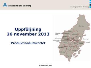 Uppföljning 26 november 2013 Produktionsutskottet