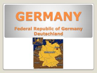 GERMANY Federal Republic of Germany Deutschland
