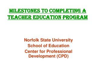 MILESTONES TO COMPLETING A TEACHER EDUCATION PROGRAM