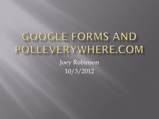 Google Forms and Polleverywhere.com