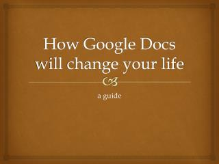 How Google Docs will change your life