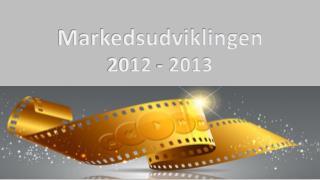 Markedsudviklingen 2012 - 2013