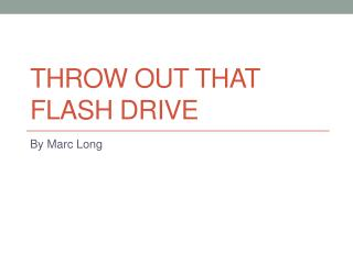 Throw Out that Flash drive