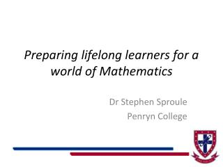 Preparing lifelong learners for a world of Mathematics