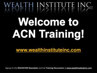 Welcome to  ACN Training! www.wealthinstituteinc.com