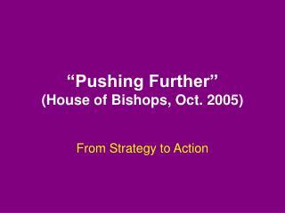 """Pushing Further"" (House of Bishops, Oct. 2005)"