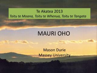 Te  Akatea  2013 Toitu te Moana ,  Toitu te Whenua ,  Toitu te Tangata