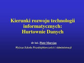 Kierunki rozwoju technologii informatycznych:  Hurtownie Danych