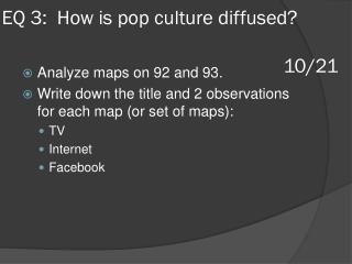 EQ 3:  How is pop culture diffused? 		 								10/21