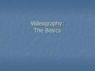 Videography: The Basics