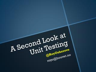 A  Second Look  at  Unit Testing