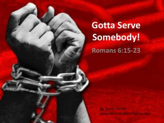 Gotta  Serve Somebody!