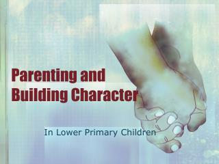 Parenting and  Building Character