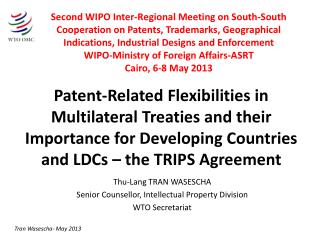 Thu-Lang TRAN WASESCHA Senior Counsellor , Intellectual Property Division WTO Secretariat