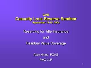 CAS Casualty Loss Reserve Seminar  September 13-15, 2004