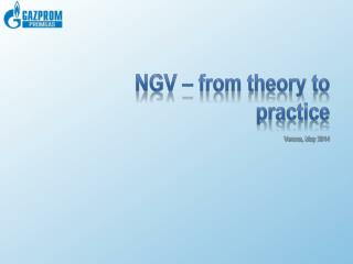NGV – from theory to practice Verona, May 2014