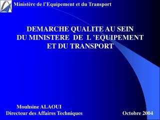 DEMARCHE QUALITE AU SEIN  DU MINISTERE  DE  L'EQUIPEMENT ET DU TRANSPORT         Mouhsine ALAOUI