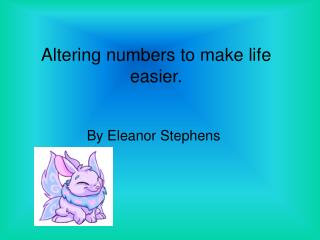 Altering numbers to make life easier.