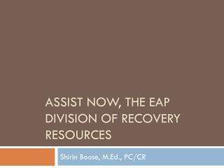 Assist Now, the  eap  division of recovery resources