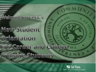 Welcome to CPCC's  New Student Orientation For Career and College Promise Students