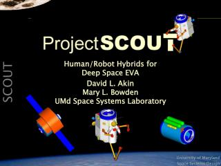 Human/Robot Hybrids for Deep Space EVA David L. Akin Mary L. Bowden UMd Space Systems Laboratory