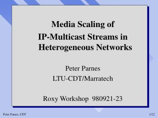 Media Scaling of  IP-Multicast Streams in Heterogeneous Networks Peter Parnes LTU-CDT/Marratech