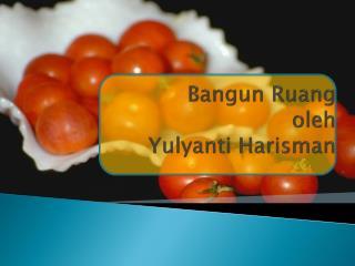 Bangun R uang oleh Y ulyanti H arisman
