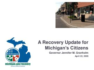 A Recovery Update for Michigan's Citizens Governor Jennifer M. Granholm April 22, 2009
