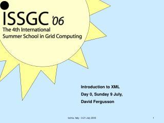 Introduction to XML Day 0, Sunday 9 July, David Fergusson