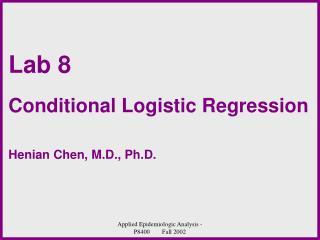 Lab 8 Conditional Logistic Regression Henian Chen, M.D., Ph.D.
