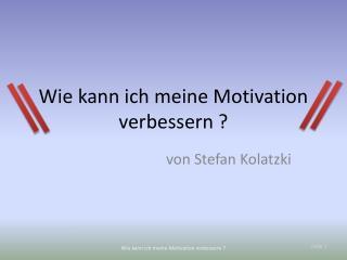 Wie kann ich meine Motivation verbessern ?