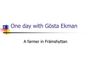 One day with Gösta Ekman