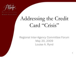 "Addressing the Credit Card ""Crisis"" Regional Inter-Agency Committee Forum  May 20, 2009"