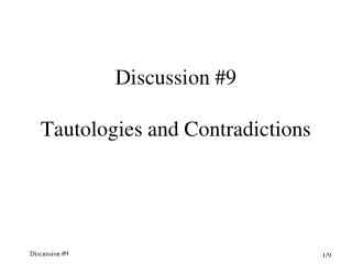 Discussion #9 Tautologies and Contradictions