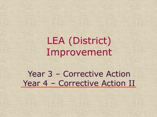LEA District Improvement  Year 3   Corrective Action Year 4   Corrective Action II